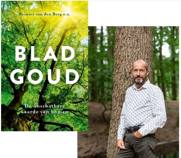 Reinier van den Berg publiceert boek Bladgoud, over de onschatbare waarde van bomen voor de  aarde en ook het klimaat